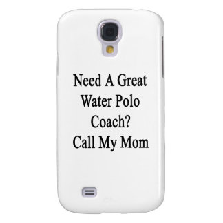 Need A Great Water Polo Coach Call My Mom Galaxy S4 Case