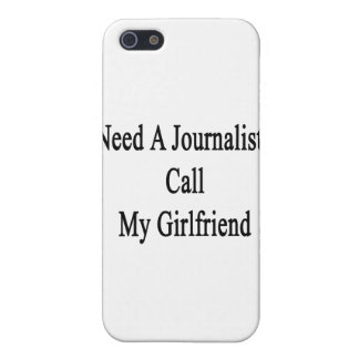 Need A Journalist Call My Girlfriend Cases For iPhone 5