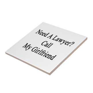 Need A Lawyer Call My Girlfriend Tiles