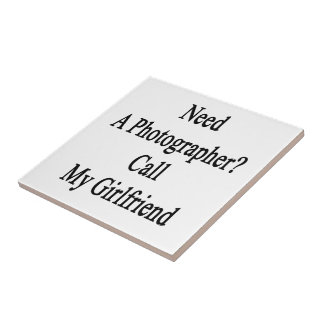 Need A Photographer Call My Girlfriend Tile