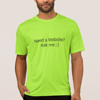 """Need a Website? Ask me"". Self advertising T-Shirt"