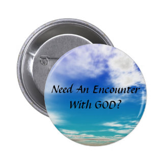 Need An Encounter With GOD 2 Inch Round Button
