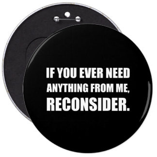 Need Anything Reconsider 6 Inch Round Button