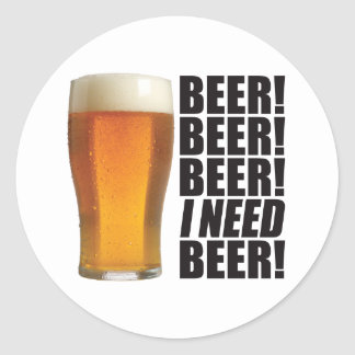 Need Beer Classic Round Sticker