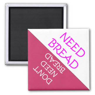 Need Bread Fridge Reminder Magnet