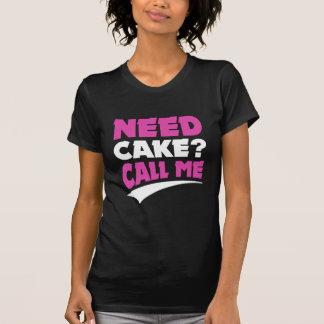 Need cake ? - call me T-Shirt