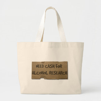 Need Cash for Alcohol Research Large Tote Bag