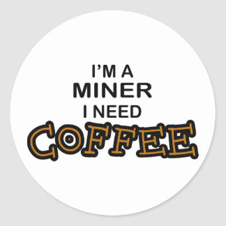 Need Cofee - Miner Classic Round Sticker