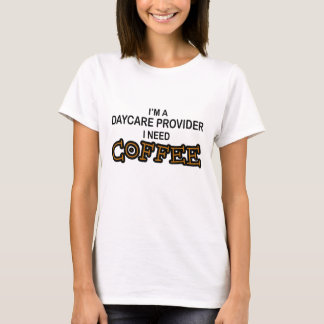 Need Coffee - Daycare Provider T-Shirt