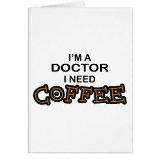 Need Coffee - Doctor Card