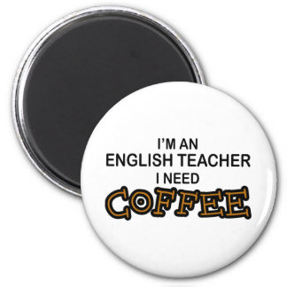 Need Coffee - English Teacher Magnet