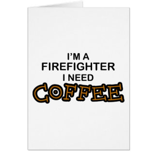 Need Coffee - Firefighter Card