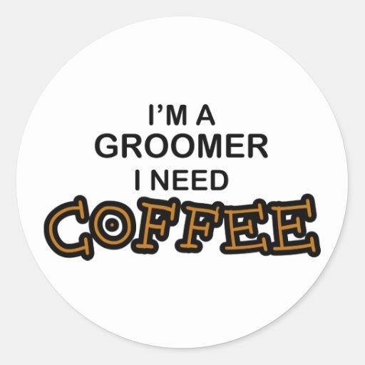 Need Coffee - Groomer Round Stickers