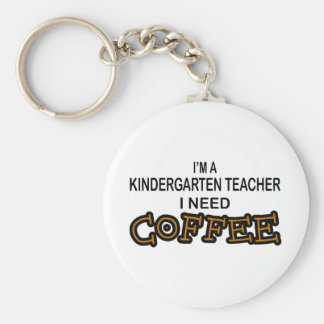 Need Coffee - Kindergarten Teacher Keychain