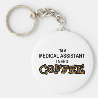 Need Coffee - Medical Assisant Keychain