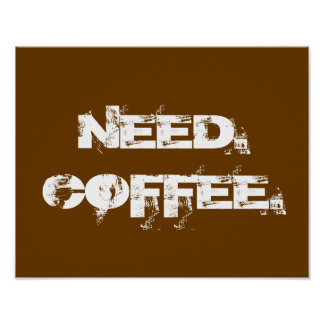NEED. COFFEE. Poster print office kitchen dorm