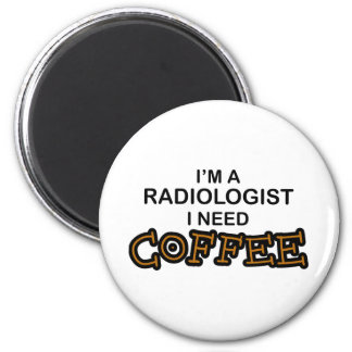 Need Coffee - Radiologist Magnet
