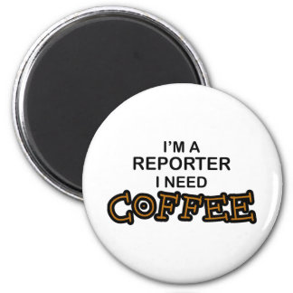 Need Coffee - Reporter 2 Inch Round Magnet
