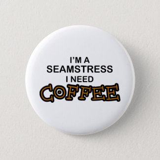 Need Coffee - Seamstress 2 Inch Round Button