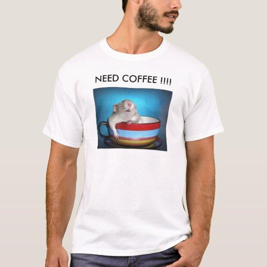 NEED COFFEE !!!! T-Shirt