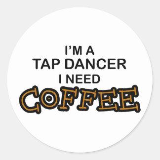 Need Coffee - Tap Dancer Round Sticker
