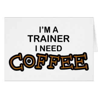 Need Coffee - Trainer Card