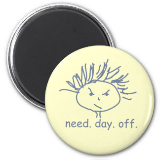 Need Day Off Magnet