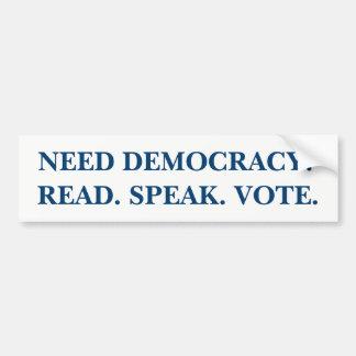 Need Democracy? Read. Speak. Vote. Bumper Sticker