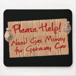 Need Gas Money for Getaway Car Mouse Pad
