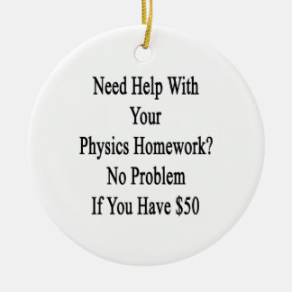 Need Help With Your Physics Homework No Problem If Round Ceramic Ornament