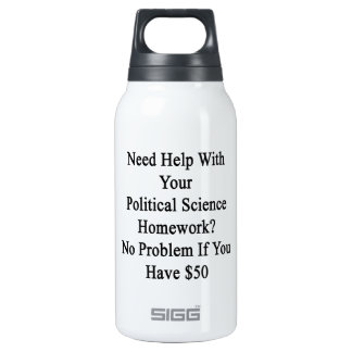 Need Help With Your Political Science Homework No Insulated Water Bottle