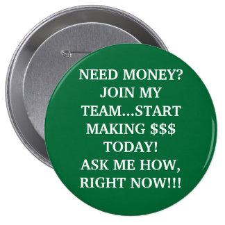 NEED MONEY?JOIN MY TEAM...START MAKING $$$ TODA... 4 INCH ROUND BUTTON