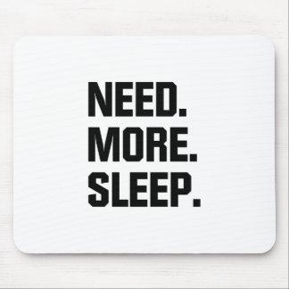 Need More Sleep Mouse Pad