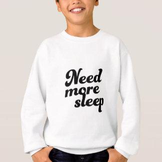 Need more sleep! sweatshirt