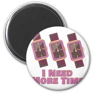 Need More Time 2 Inch Round Magnet