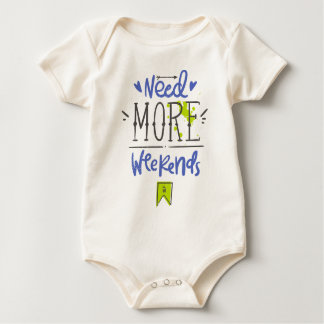 Need More Weekends Baby Bodysuit