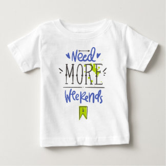 Need More Weekends Baby T-Shirt
