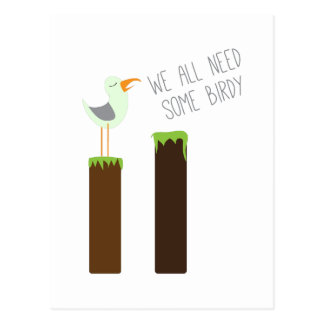 Need Some Birdy Post Card