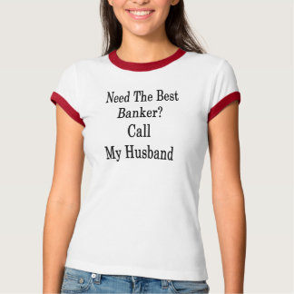 Need The Best Banker Call My Husband T-Shirt