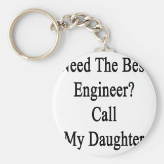 Need The Best Engineer Call My Daughter Basic Round Button Keychain
