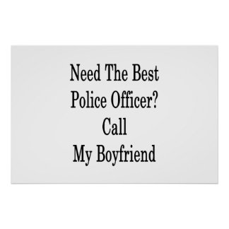 Need The Best Police Officer Call My Boyfriend Poster