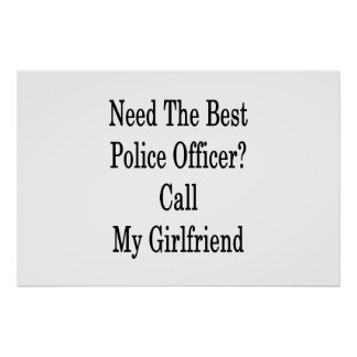 Need The Best Police Officer Call My Girlfriend Poster