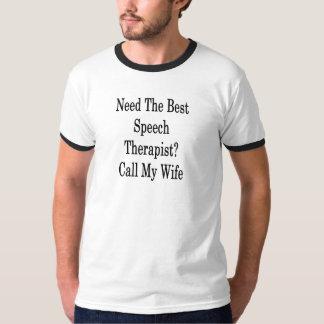 Need The Best Speech Therapist Call My Wife T-Shirt