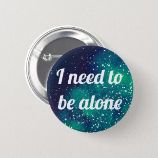 Need To Be Alone Customizable Galaxy Identity 2 Inch Round Button
