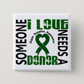 Needs A Donor 4 Organ Donation 2 Inch Square Button