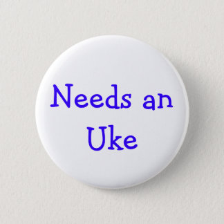 Needs anUke 2 Inch Round Button