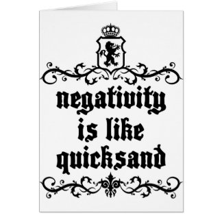 Negativity Is Like Quicksand Medieval quote Card