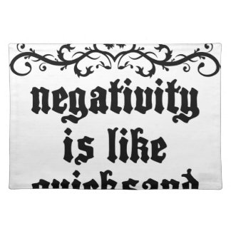 Negativity Is Like Quicksand Medieval quote Placemat