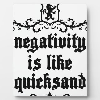 Negativity Is Like Quicksand Medieval quote Plaque