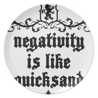 Negativity Is Like Quicksand Medieval quote Plate